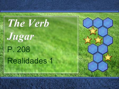The Verb Jugar P. 208 Realidades 1 The Verb Jugar  In Spanish, the verb jugar is used to talk about playing a sport or a game.  Even though jugar uses.