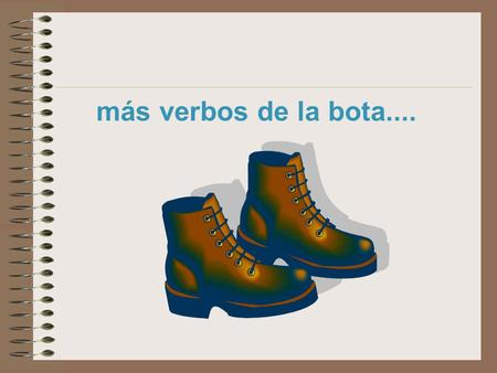 Más verbos de la bota..... e ie empezar comenzar perder pensar entender cerrar to begin to lose, to miss to think, to plan pensar en to think about to.