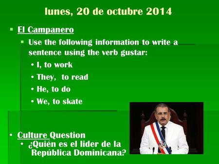 Lunes, 20 de octubre 2014  El Campanero  Use the following information to write a sentence using the verb gustar: I, to work They, to read He, to do.