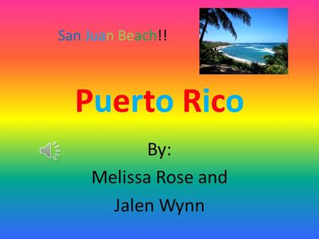 Puerto RicoPuerto Rico By: Melissa Rose and Jalen Wynn San Juan Beach!!