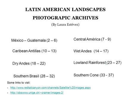 LATIN AMERICAN LANDSCAPES PHOTOGRAPIC ARCHIVES (By Laura Estévez) México – Guatemala (2 – 6) Central América (7 - 9) Caribean Antillas (10 – 13) Wet Andes.