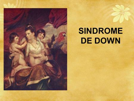 Síndrome de Down SINDROME DE DOWN.