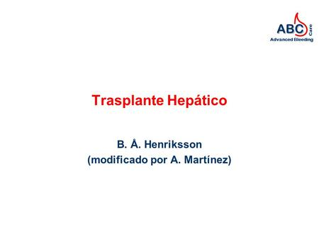 ABC Advanced Bleeding Care Trasplante Hepático B. Å. Henriksson (modificado por A. Martínez)
