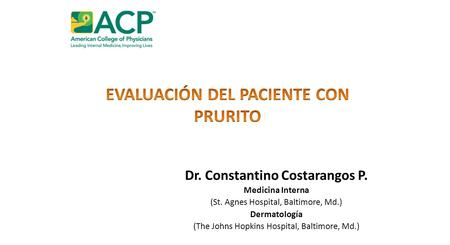 Dr. Constantino Costarangos P. Medicina Interna (St. Agnes Hospital, Baltimore, Md.) Dermatología (The Johns Hopkins Hospital, Baltimore, Md.)