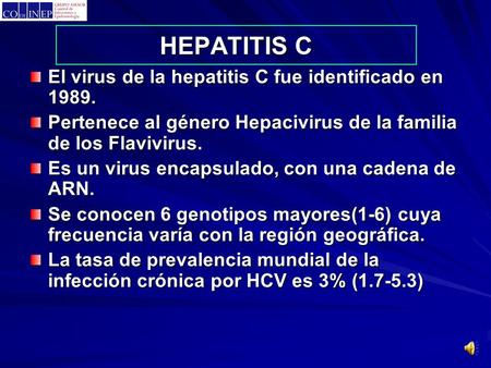 HEPATITIS C El virus de la hepatitis C fue identificado en 1989.