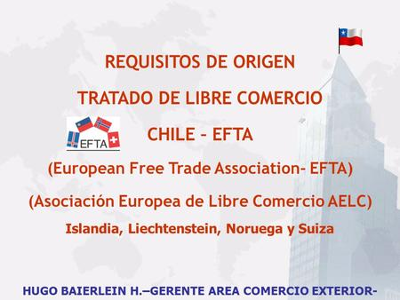 REQUISITOS DE ORIGEN TRATADO DE LIBRE COMERCIO CHILE – EFTA