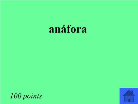 Anáfora 100 points. antítesis 200 points asíndeton 400 points.