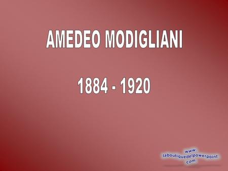 AMEDEO MODIGLIANI 1884 - 1920.