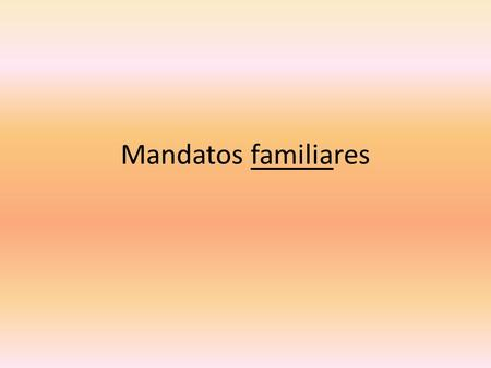 Mandatos familiares. Mandatos familiares afirmativos To form familiar commands, use the 3 rd person singular (él, ella, usted) form of the verb in the.