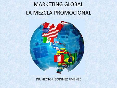 MARKETING GLOBAL LA MEZCLA PROMOCIONAL DR. HECTOR GODINEZ JIMENEZ.