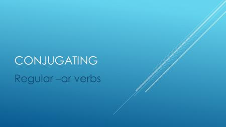 CONJUGATING Regular –ar verbs. CONJUGATING –AR VERBS  Infinitives are verbs that are not assigned a subject.  Conjugating is assigning a subject to.