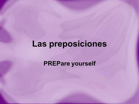 Las preposiciones PREPare yourself.