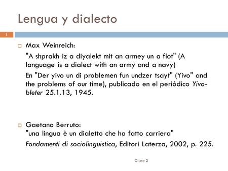 Lengua y dialecto Clase 2 1  Max Weinreich: A shprakh iz a diyalekt mit an armey un a flot (A language is a dialect with an army and a navy) En Der.