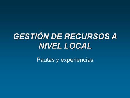 GESTIÓN DE RECURSOS A NIVEL LOCAL