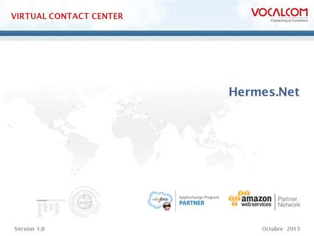 Www.vocalcom.com CONTACT CENTER in the Salesforce CloudVIRTUAL CONTACT CENTER Hermes.Net Version 1.0Octubre 2013.