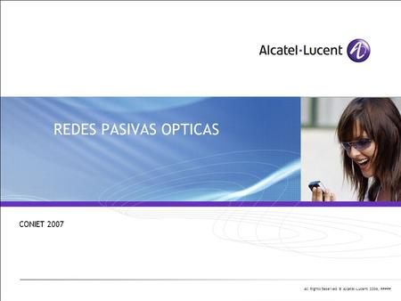 All Rights Reserved © Alcatel-Lucent 2006, ##### REDES PASIVAS OPTICAS CONIET 2007.