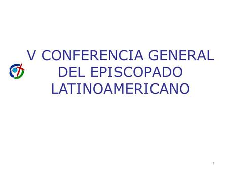 V CONFERENCIA GENERAL DEL EPISCOPADO LATINOAMERICANO 1.