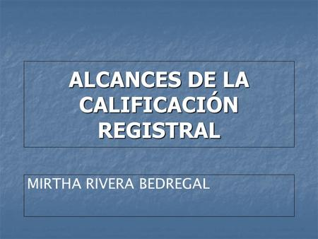 ALCANCES DE LA CALIFICACIÓN REGISTRAL MIRTHA RIVERA BEDREGAL.