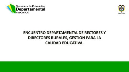 1 ENCUENTRO DEPARTAMENTAL DE RECTORES Y DIRECTORES RURALES, GESTION PARA LA CALIDAD EDUCATIVA.