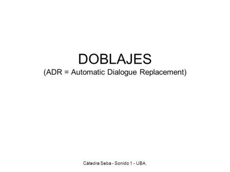 DOBLAJES (ADR = Automatic Dialogue Replacement)