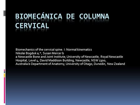 Biomechanics of the cervical spine. I: Normal kinematics Nikolai Bogduk a,*, Susan Mercer b a Newcastle Bone and Joint Institute, University of Newcastle,