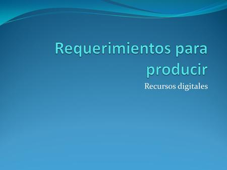 Recursos digitales. Requerimientos de hardware.