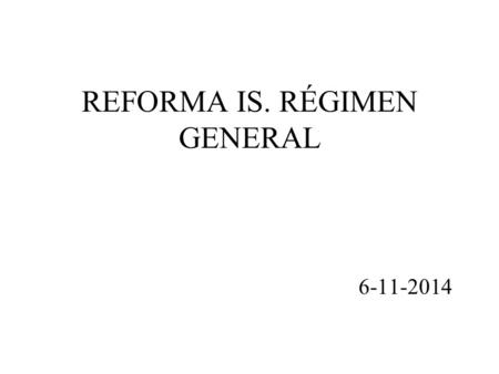REFORMA IS. RÉGIMEN GENERAL