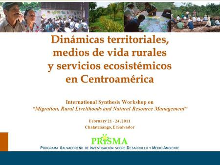 "Dinámicas territoriales, medios de vida rurales y servicios ecosistémicos en Centroamérica International Synthesis Workshop on ""Migration, Rural Livelihoods."
