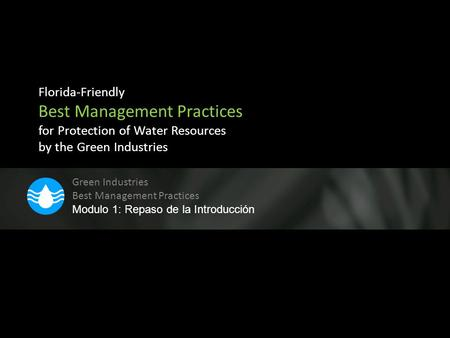 Florida-Friendly Best Management Practices for Protection of Water Resources by the Green Industries Green Industries Best Management Practices Modulo.
