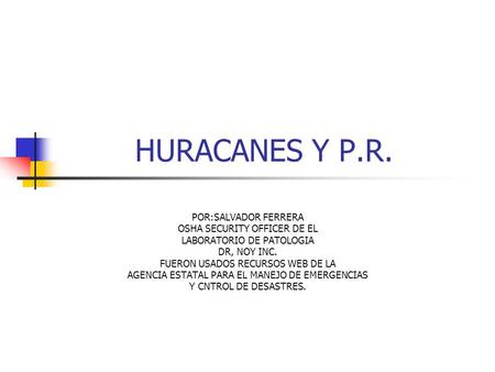 HURACANES Y P.R. POR:SALVADOR FERRERA OSHA SECURITY OFFICER DE EL