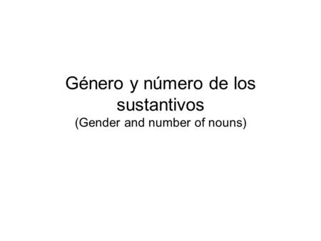 Género y número de los sustantivos (Gender and number of nouns)