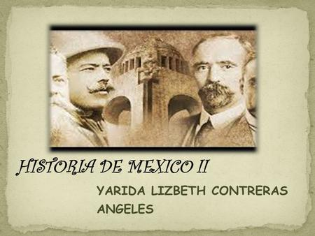 HISTORIA DE MEXICO II YARIDA LIZBETH CONTRERAS ANGELES.