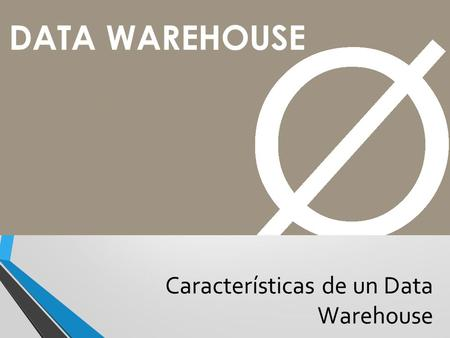 DATA WAREHOUSE Características de un Data Warehouse.