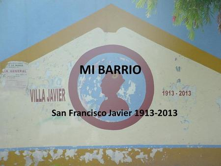 MI BARRIO San Francisco Javier 1913-2013.