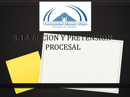 3. LA ACCION Y PRETENSION PROCESAL