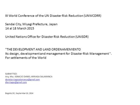 III World Conference of the UN Disaster Risk Reduction (UNWCDRR) Sendai City, Miyagi Prefecture, Japan 14 al 18 March 2015 United Nations Office for Disaster.