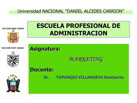 "Universidad NACIONAL ""DANIEL ALCIDES CARRION"" ESCUELA PROFESIONAL DE ADMINISTRACION Asignatura: MARKETING MARKETINGDocente: Dr. YUPANQUI VILLANUEVA Humberto."