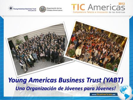 Young Americas Business Trust (YABT) Una Organización de Jóvenes para Jóvenes! Una Organización de Jóvenes para Jóvenes!