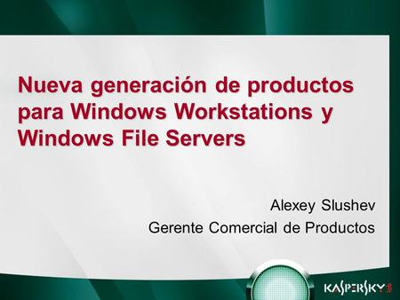 Nueva generación de productos para Windows Workstations y Windows File Servers Alexey Slushev Gerente Comercial de Productos.