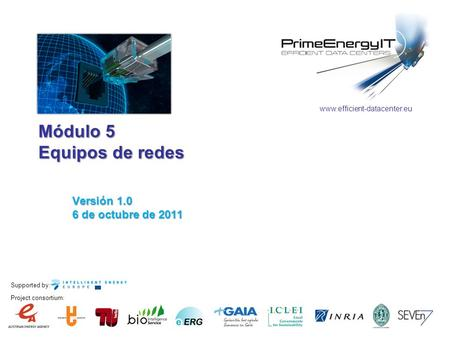 Supported by: Project consortium: www.efficient-datacenter.eu Módulo 5 Equipos de redes Versión 1.0 6 de octubre de 2011.