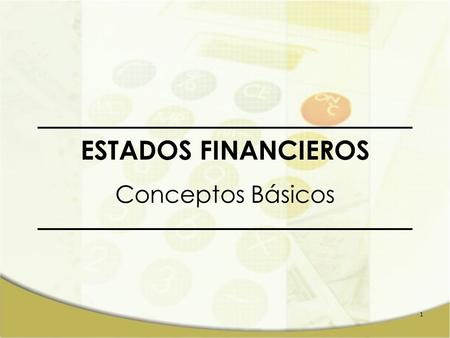 1 ESTADOS FINANCIEROS Conceptos Básicos. 2 Definición de Estados Financieros La empresa está en la forma de Estados Financieros. Son: Estados Financieros.
