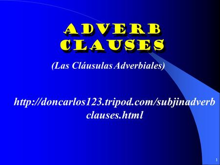 1 Adverb Clauses (Las Cláusulas Adverbiales)  clauses.html.