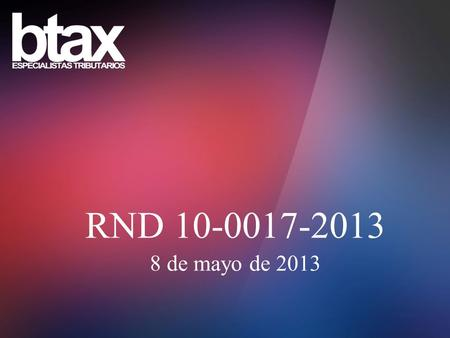 RND 10-0017-2013 8 de mayo de 2013. RND 10-0017-13 BASE LEGAL: LEY 2492 CTB Art. 42 Base Imponible Art. 43 Métodos de Determinación de la BI Art. 44 Circunstancias.