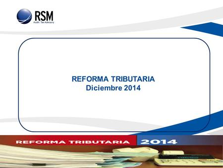 Audit Tax Advisory REFORMA TRIBUTARIA Diciembre 2014.