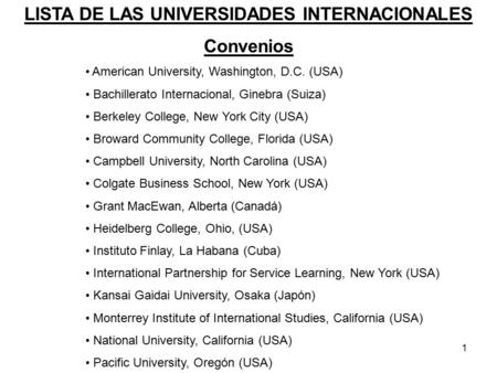 1 American University, Washington, D.C. (USA) Bachillerato Internacional, Ginebra (Suiza) Berkeley College, New York City (USA) Broward Community College,