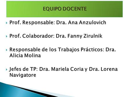 EQUIPO DOCENTE Prof. Responsable: Dra. Ana Anzulovich