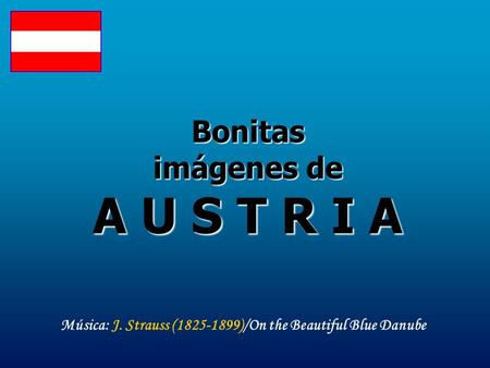Bonitas imágenes de A U S T R I A Música: J. Strauss (1825-1899)/On the Beautiful Blue Danube.