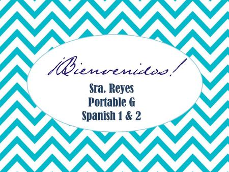 Sra. Reyes Portable G Spanish 1 & 2. 1 654321 121110987 181716151413 242322212019 302928272625.