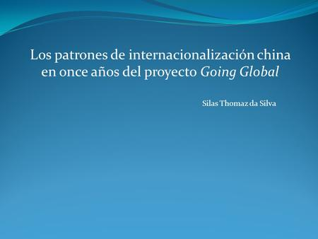 Los patrones de internacionalización china en once años del proyecto Going Global Silas Thomaz da Silva.