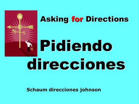 Asking for Directions Pidiendo direcciones Schaum direcciones johnson.